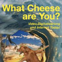 WHAT CHEESE ARE YOU? Video, Digitalisierung  und Internet Today!